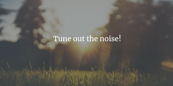 Tune Out The Noise
