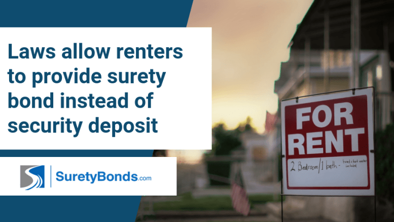 Laws allow renters to provide a surety bond instead of a security deposit, get yours at SuretyBonds.com