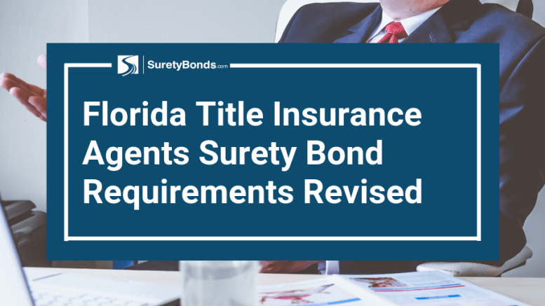 Find out what was revised of the Florida title insurance agents surety bond requirements