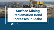 Surface Mining Reclamation Bond Increases in Idaho, Find Out How Much