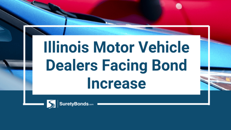 Illinois motor vehicle dealers are facing a bond increase