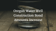 oregon water well construction bond amounts increase