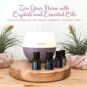 Zen Your Home with Crystals and Essential Oils March 2019 Mt Gravatt Brisbane