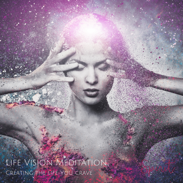 Life Vision Meditation - Creating the Life You Crave by Melanie Surplice