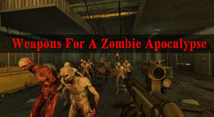 Weapons For A Zombie Apocalypse