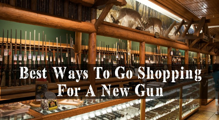 Best Ways To Go Shopping For A New Gun