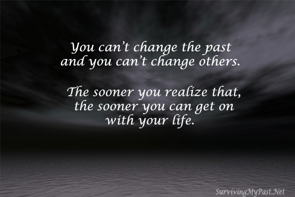 you cant change the the past and you cant change others