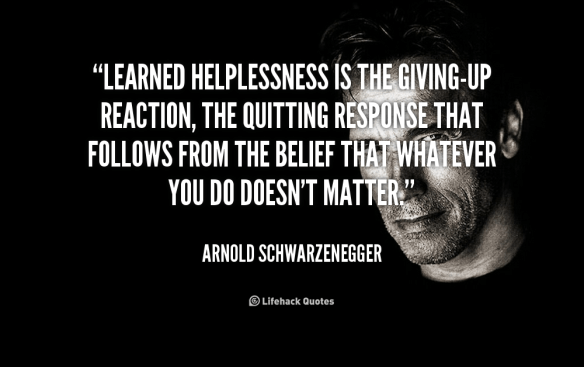 quote-Arnold-Schwarzenegger-learned-helplessness-is-the-giving-up-reaction-the-44366 Monday Mental Health Motivation & Podcast 10-31-16