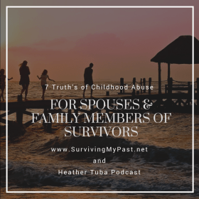 7 truths of childhood abuse for spouses and supporting family - surviving my past