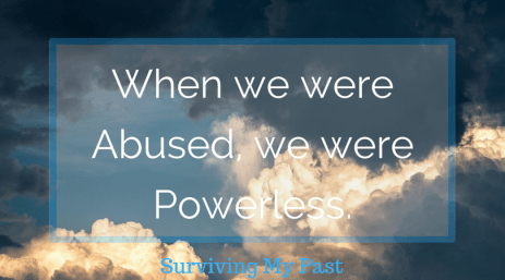 during abuse we are rendered powerless - surviving my past