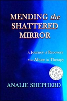 mending the shattered mirror - a journey of recovery from abuse in therapy.