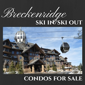 Breckenridge Ski in Ski out condos for Sale