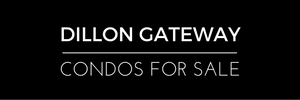 Dillon Gateway Condos for Sale