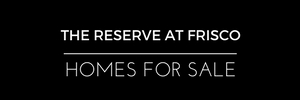 The Reserve at Frisco Homes for Sale