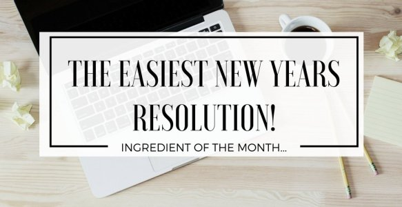 Ingredient of the Month…   The Easiest Resolution You Can Make!