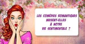 Les comédies romantiques nuisent-elles à notre vie sentimentale ?