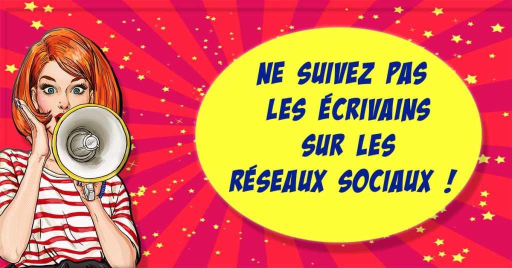 Visuel de l'article Ne suivez pas les écrivains sur les réseaux sociaux !