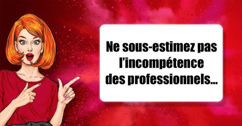 Ne sous-estimez pas l'incompétence des professionnels...
