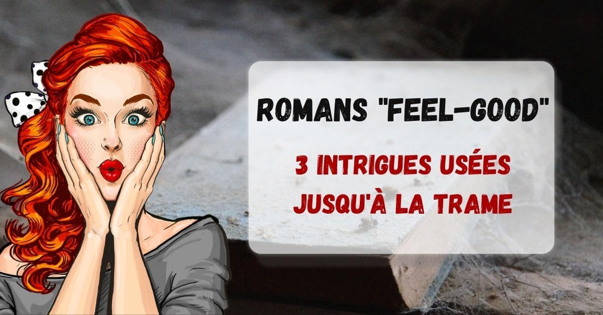 Romans feel-good : 3 intrigues usées jusqu'à la trame