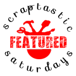I was featured at Scraptastic Saturday