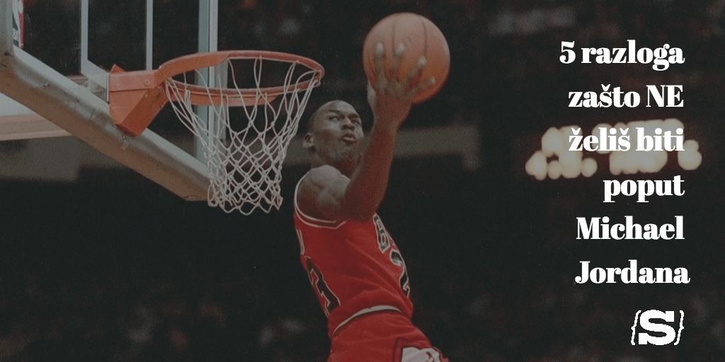 5 razloga zašto NE želiš biti poput Michael Jordana
