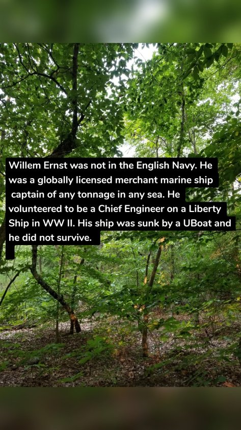 Willem Ernst was not in the English Navy. He was a globally licensed merchant marine ship captain of any tonnage in any sea. He volunteered to be a Chief Engineer on a Liberty Ship in WW II. His ship was sunk by a UBoat and he did not survive.
