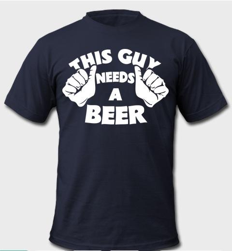this guy need beer tshirt dark blue