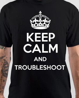 Keep Calm And Troublshoot T-Shirt