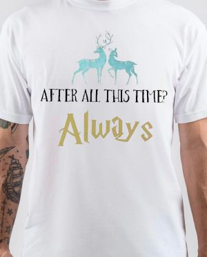 After All This Time Always T-Shirt
