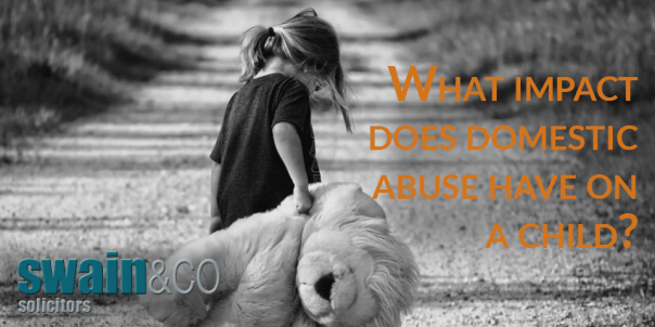 What impact does domestic abuse have on a child? | Family Law Legal Advice | Swain & Co Solicitors