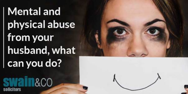 Mental and physical abuse from your husband, what can you do? | Domestic Violence Legal Advice |Swain & Co Solicitors