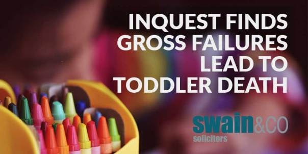 Inquest finds gross failures lead to toddler death   Medical Negligence Legal Advice   Swain & Co Solicitors