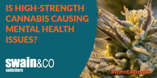 Is high-strength cannabis causing mental health issues? | Mental Health Lawyers | Swain & Co Solicitors