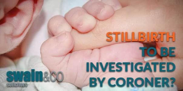 Stillbirth to be investigated by coroner? | Medical Negligence Solicitors | Swain & Co Solicitors