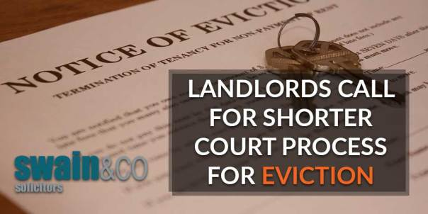 Landlords call for shorter court process for eviction | Housing Law Legal Advise | Swain & Co Solicitors
