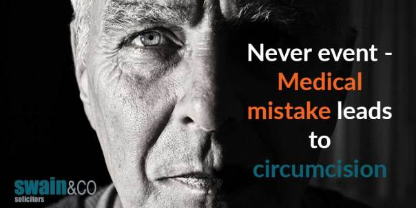 Never event - Medical mistake leads to circumcision | Clinical Negligence Lawyers and Solicitors | Swain & Co Solicitors