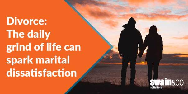 Divorce: The daily grind of life can spark marital dissatisfaction | Family and Divorce Solicitors | Swain & Co Solicitors
