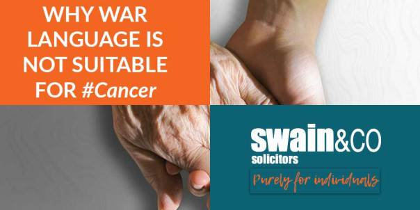 Why war language is not suitable for Cancer | Medical Negligence Solicitors | Swain & Co Solicitors