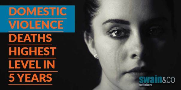 Domestic Violence deaths highest level in 5 years | Domestic Abuse Legal Advice | Swain & Co Solicitors