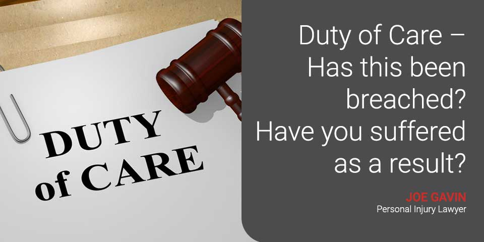Duty of Care – Has this been breached? Have you suffered as a result?