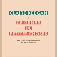 Ce genre de petites choses : Claire Keegan