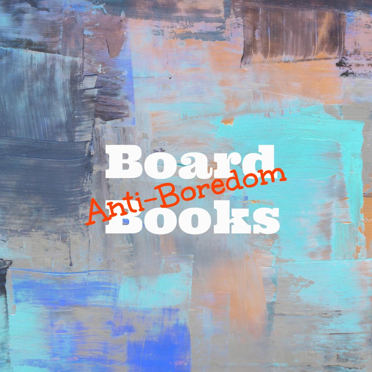 SQT {13}:  Anti-Boredom Board Books