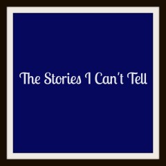 The Stories I Can't Tell