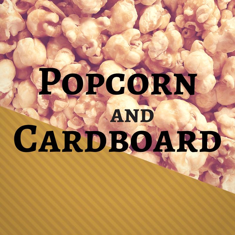 Popcorn and Cardboard