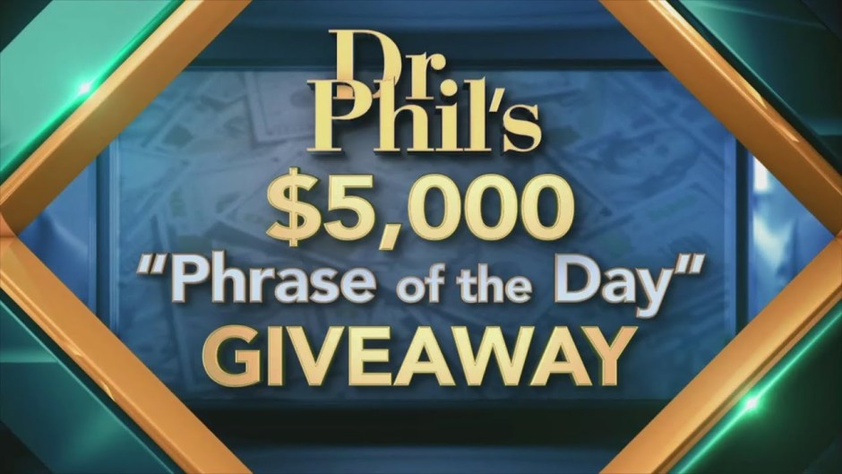 Dr. Phil Phrase of The Day $5,000 Giveaway