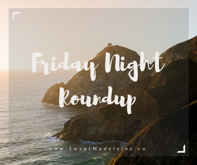 Friday Night Roundup - SweetMadeleine,ca