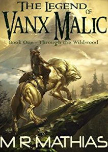 Let Through the Wildwood (The Legend of Vanx Malic Book 1) Take You On A Fantasy Adventure