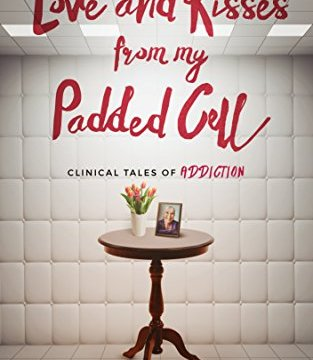 Love and Kisses from My Padded Cell: Clinical Tales of Addiction