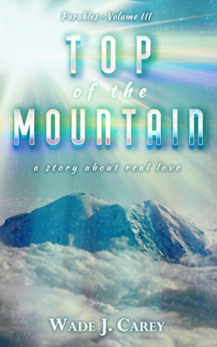 Parables Book 3 - Top Of The Mountain: a story about real love