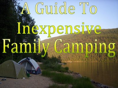 A Guide To Inexpensive Family Camping - Camping is a great way to have a family adventure this summer. With a few basic items, your camping trip can come to a reality without breaking the bank.
